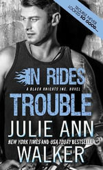 In Rides Trouble : Black Knights Inc. - Julie Ann Walker