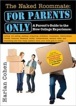 The Naked Roommate: For Parents Only : A Parent's Guide to the New College Experience - Harlan Cohen