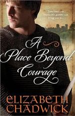 A Place Beyond Courage : Sometimes One Impossible Gamble Can Bring You To... - Elizabeth Chadwick