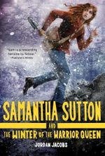 Samantha Sutton and the Winter of the Warrior Queen - Jordan Jacobs