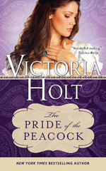 The Pride of the Peacock : Casablanca Classics - Victoria Holt