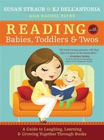 Reading with Babies, Toddlers & Twos : A Guide to Laughing, Learning & Growing Together Through Books - Susan Straub
