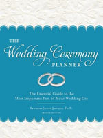 The Wedding Ceremony Planner : The Essential Guide to the Most Important Part of Your Wedding Day - Reverand Judith Johnson