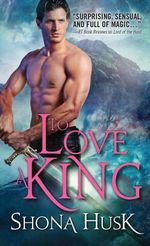 To Love a King : The Court of Annwyn Series : Book 3 - Shona Husk