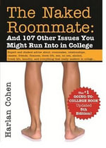 The Naked Roommate : And 107 Other Issues You Might Run Into in College - Harlan Cohen