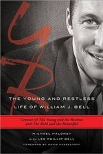 The Young and Restless Life of William J. Bell : Creator of the Young and the Restless and the Bold and the Beautiful - Michael Maloney