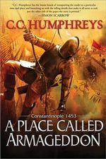 A Place Called Armageddon : Constantinople 1453 - C C Humphreys