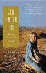 Zen Under Fire : How I Found Peace in the Midst of War - Marianne Elliott