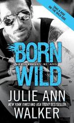 Born Wild : Black Knights Inc. - Julie Ann Walker
