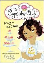 Icing on the Cake : The Cupcake Club - Sheryl Berk