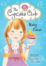 Baby Cakes : The Cupcake Club - Sheryl Berk