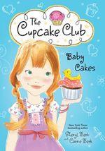 Baby Cakes : The Cupcake Club - Sheryl Berk