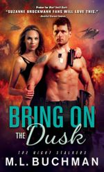 Bring on the Dusk : The Night Stalkers Series : Book 6 - M. L. Buchman