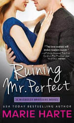 Ruining Mr. Perfect : McCauley Brothers - Marie Harte