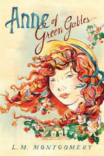 Anne of Green Gables : Anne of Green Gables Novels - L. M. Montgomery