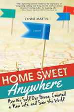 Home Sweet Anywhere : How We Sold Our House, Created a New Life, and Saw the World - Lynne Martin
