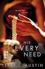 His Every Need - Terri L Austin