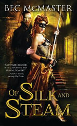 Of Silk and Steam : London Steampunk Series : Book 5 - Bec McMaster