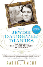 The Jewish Daughter Diaries : True Stories of Being Loved Too Much by Our Moms - Rachel Ament