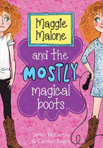 Maggie Malone and the Mostly Magical Boots - Carolyn Evans