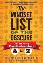 The Mindset List of the Obscure : 74 Famously Forgotten Icons from A to Z - Tom McBride
