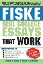Fiske Real College Essays That Work - Edward B Fiske