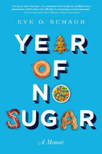 Year of No Sugar : A Memoir - Eve O. Schaub