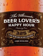The Ultimate Beer Lover's Happy Hour : Over 325 Recipes for Your Favorite Bar Snacks and Beer Cocktails - John Schlimm