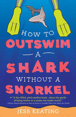 How to Outswim a Shark Without a Snorkel - Jess Keating