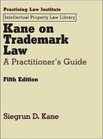Kane on Trademark Law : A Practitioner's Guide - Siegrun D. Kane