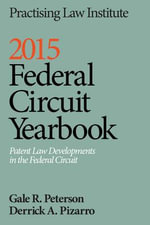 2014 Federal Circuit Yearbook : Patent Law Developments in the Federal Circuit - Gale R Peterson