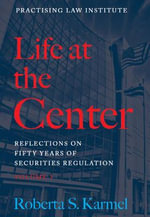 Life at the Center : Reflections on Fifty Years of Securities Regulation - Roberta S Karmel