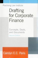 Drafting for Corporate Finance : Concepts, Deals, and Documents - Carolyn E C Paris