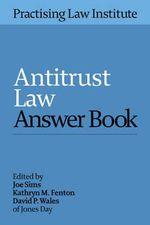 Antitrust Law Answer Book 2015 - Joe Sims