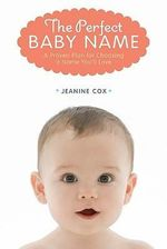 The Perfect Baby Name : A Proven Plan for Choosing a Name You'll Love - Jeanine Cox