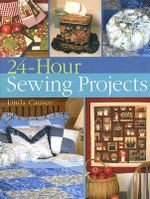 24-Hour Sewing Projects - Linda Causee