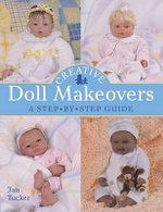 Creative Doll Makeovers : A Step-by-Step Guide - Jan Tucker