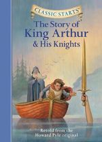 The Story of King Arthur and His Knights : Retold from the Howard Pyle Original - Howard Pyle