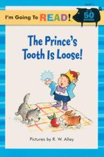 Prince's Tooth is Loose! : I'm Going to Read : Level 1 - R. W. Alley