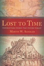 Lost to Time : Unforgettable Stories That History Forgot - Martin W. Sandler