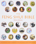 The Feng Shui Bible : The Definitive Guide to Improving Your Life, Home, Health, and Finances - Simon G Brown