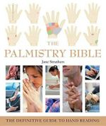 The Palmistry Bible : The Definitive Guide to Hand Reading - Jane Struthers