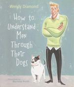 How to Understand Men Through Their Dogs - Wendy Diamond