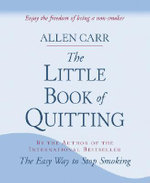 The Little Book of Quitting :  Smoke Free Forever: Smoke Free Forever - Allen Carr