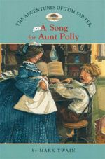 A Song for Aunt Polly : The Adventures of Tom Sawyer : Book 1 - Mark Twain