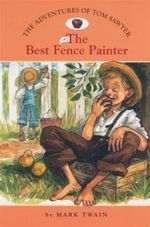 The Best Fence Painter : The Adventures of Tom Sawyer : Book 2 - Mark Twain