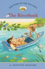 The Riverbank : The Wind in the Willows : Book 1 - Kenneth Grahame