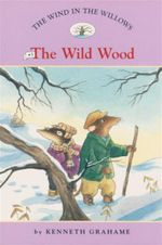 The Wild Wood : The Wind in the Willows : Book 3 - Kenneth Grahame