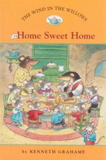 Home Sweet Home : The Wind in the Willows : Book 4 - Kenneth Grahame