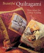 Beautiful Quiltagami : New Ideas for Fabric Folding - Mary Jo Hiney